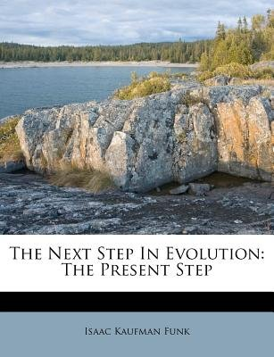 The Next Step in Evolution - The Present Step (Paperback): Isaac Kaufman Funk