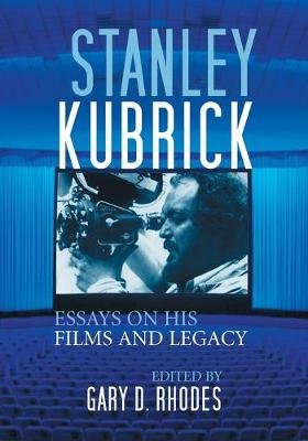 Stanley Kubrick - Essays on His Films and Legacy (Paperback): Gary D. Rhodes