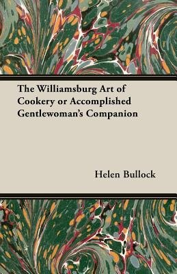 The Williamsburg Art of Cookery or Accomplished Gentlewoman's Companion (Paperback): Helen Bullock