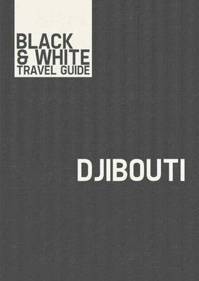 Djibouti - Black & White Travel Guide (Electronic book text): Black & White