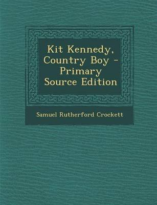 Kit Kennedy, Country Boy (Paperback): Samuel Rutherford Crockett