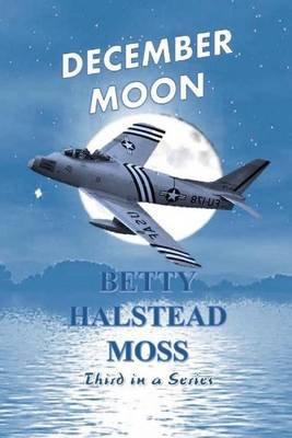 December Moon (Paperback): Betty Halstead Moss