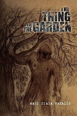 The Thing in the Garden (Paperback): Mary Diana Vakalis