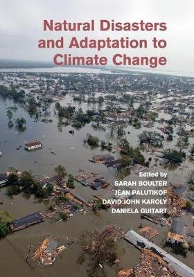 Natural Disasters and Adaptation to Climate Change (Paperback): Sarah Boulter, Jean Palutikof, David John Karoly, Daniela...