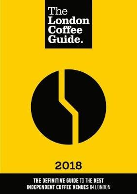 The London Coffee Guide 2018 (Paperback, 8th New edition): Jeffrey Young