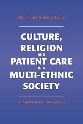 Culture, Religion and Patient Care in a Multi-ethnic Society - A Handbook for Professionals (Paperback): Alix Henley, Judith...