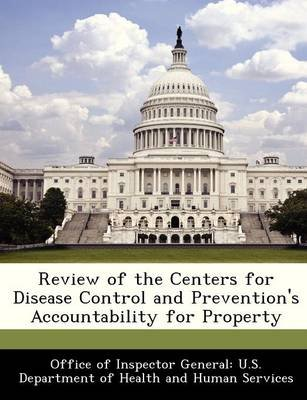 Review of the Centers for Disease Control and Prevention's Accountability for Property (Paperback):