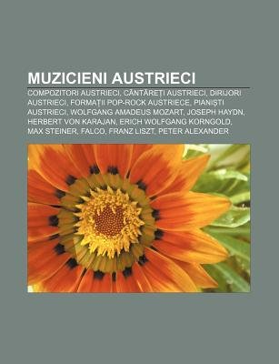 Muzicieni Austrieci - Compozitori Austrieci, Cant Re I Austrieci, Dirijori Austrieci, Forma II Pop-Rock Austriece, Piani Ti...