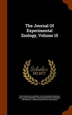 The Journal of Experimental Zoology, Volume 15 (Hardcover): Ross Granville Harrison