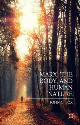 Marx, the Body, and Human Nature (Hardcover, 1st ed. 2015): John Fox