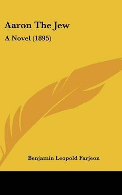 Aaron the Jew - A Novel (1895) (Hardcover): B. L Farjeon, Benjamin Leopold Farjeon