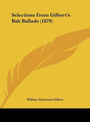 Selections from Gilbert's Bab Ballads (1879) (Hardcover): William Schwenck Gilbert