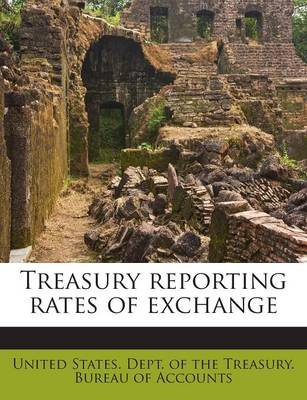 Treasury Reporting Rates of Exchange (Paperback): United States. Dept. Of The Treasury. Bu