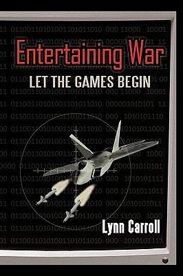 Entertaining War - Let the Games Begin (Hardcover): Carroll Lynn Carroll