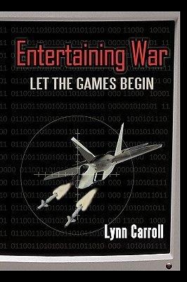 Entertaining War - Let the Games Begin (Hardcover): Carroll Lynn Carroll