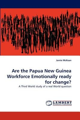 Are the Papua New Guinea Workforce Emotionally Ready for Change? (Paperback): Jamie McKean