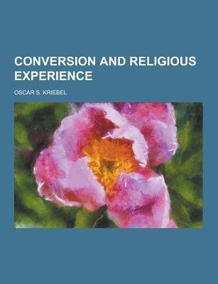 Conversion and Religious Experience (Paperback): Oscar S Kriebel