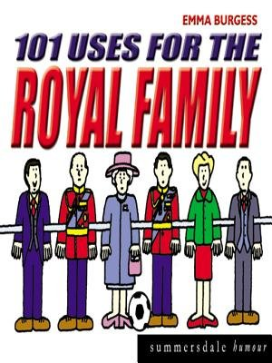 101 Uses for the Royal Family (Paperback): Emma Burgess
