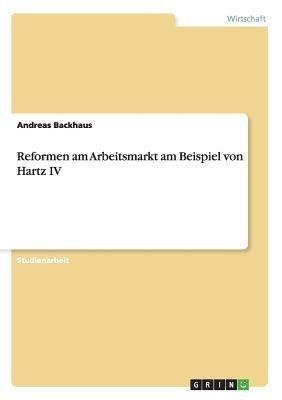 Reformen Am Arbeitsmarkt Am Beispiel Von Hartz IV (German, Paperback): Andreas Backhaus