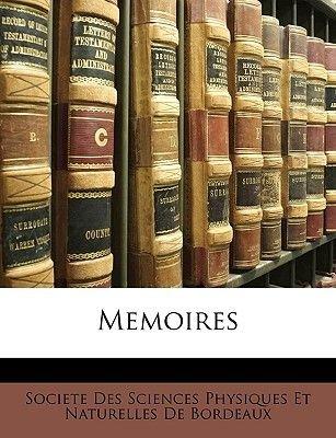 Memoires (French, Paperback): Des Sciences Physiques Et Nature Societe Des Sciences Physiques Et Nature