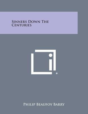 Sinners Down the Centuries (Paperback): Philip Beaufoy Barry