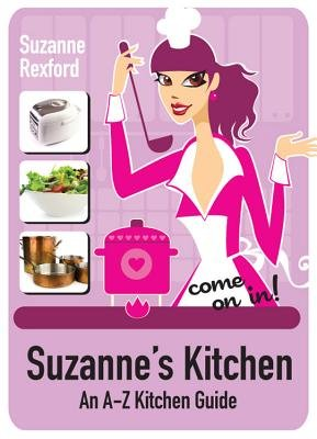 Suzanne's Kitchen Come on In! - An A-Z Kitchen Guide (Paperback): Suzanne Rexford