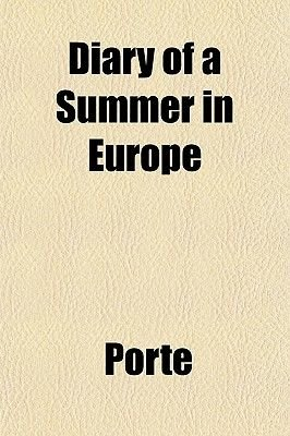 Diary of a Summer in Europe; 1865 (Paperback): Porte