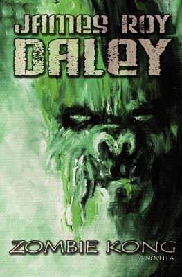 Zombie Kong (Paperback): James Roy Daley