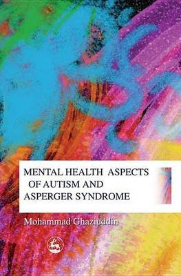 Mental Health Aspects of Autism and Asperger Syndrome (Electronic book text): Mohammad Ghaziuddin