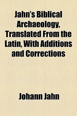 Jahn's Biblical Archaeology; Translated from the Latin, with Additions and Corrections (Paperback): Johann Jahn