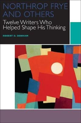 Northrop Frye and Others - Twelve Writers Who Helped Shape His Thinking (Electronic book text): Robert D. Denham