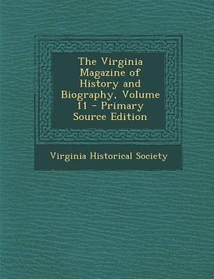 Virginia Magazine of History and Biography, Volume 11 (Paperback, Primary Source): Virginia Historical Society