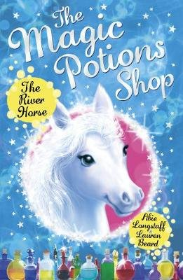 The Magic Potions Shop: The River Horse (Electronic book text): Abie Longstaff