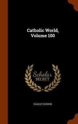 Catholic World, Volume 100 (Hardcover): Paulist Fathers