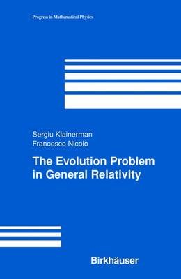 The Evolution Problem in General Relativity (Paperback, Softcover reprint of the original 1st ed. 2003): Sergiu Klainerman,...