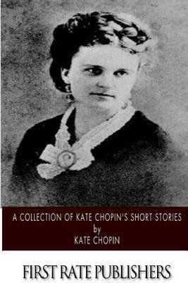A Collection of Kate Chopin's Short Stories (Paperback): Kate Chopin