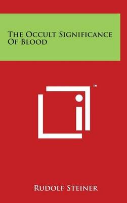 The Occult Significance of Blood (Hardcover): Rudolf Steiner