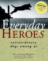 Everyday Heroes: Extraordinary Dogs among Us - Extraordinary Dogs among Us (Hardcover): Warshauer