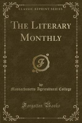 The Literary Monthly (Classic Reprint) (Paperback): Massachusetts Agricultural College
