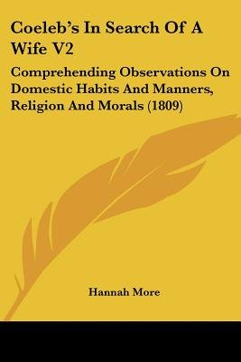 Coeleb's in Search of a Wife V2 - Comprehending Observations on Domestic Habits and Manners, Religion and Morals (1809)...