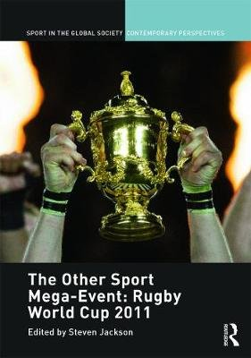 The Other Sport Mega-Event: Rugby World Cup 2011 (Hardcover, New): Steven J Jackson