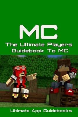 The Ultimate Players Guide to MC (Paperback): Ultimate App Guidebooks