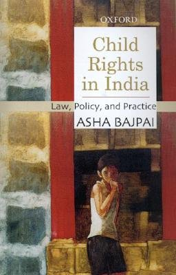 Child Rights in India - Law, Policy and Practice (Hardcover): Asha Bajpai