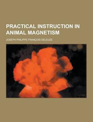 Practical Instruction in Animal Magnetism (English, French, Paperback): Joseph Philippe Francois Deleuze