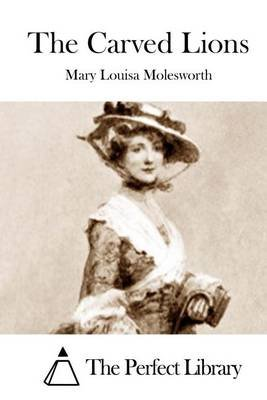 The Carved Lions (Paperback): Mary Louisa Molesworth