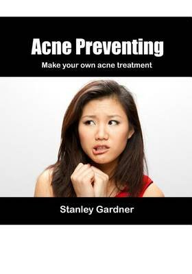 Acne Preventing - Make Your Own Acne Treatment (Paperback): Stanley Gardner