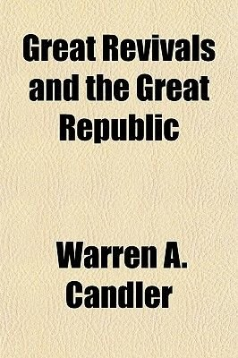Great Revivals and the Great Republic (Paperback): Warren A. Candler