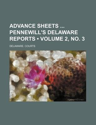 Advance Sheets Pennewill's Delaware Reports (Volume 2, No. 3) (Paperback): Delaware Courts