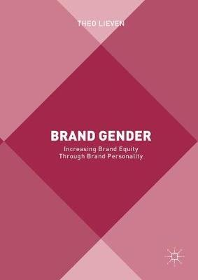 Brand Gender - Increasing Brand Equity through Brand Personality (Hardcover, 1st ed. 2018): Theo Lieven
