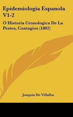 Epidemiologia Espanola V1-2 - O Historia Cronologica de La Pestes, Contagios (1802) (English, Spanish, Hardcover): Joaquin De...
